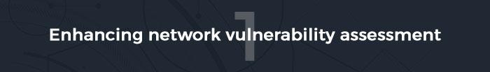Pillar 1: Enhancing network vulnerability assessment