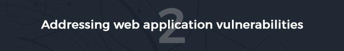 Pillar 2: Addressing web application vulnerabilities