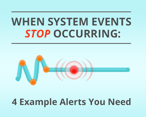 system events stop occurring 4 example alerts you need