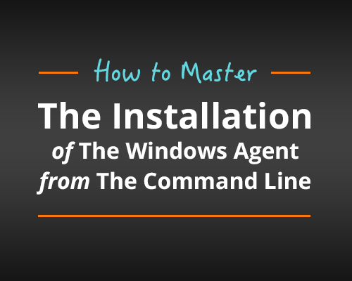 Windows Agent Mastering the Installation