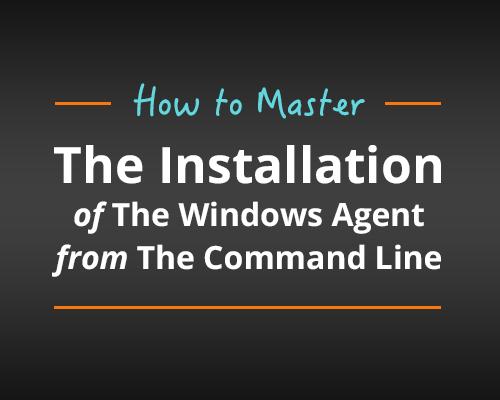 Windows Agent Mastering the Installation