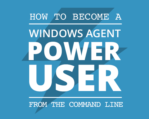 Windows Agent Power User