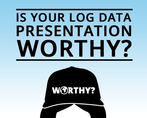 is your log data presentation worthy