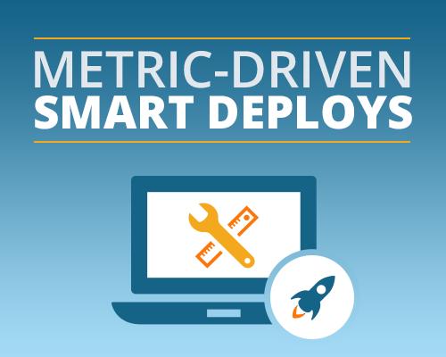 Metric Driven Smart Deploys