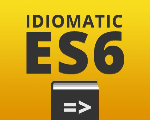 Idiomatic ES6