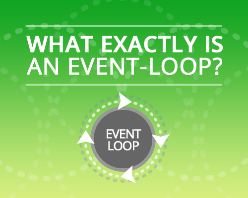 What exactly is an Event-loop?