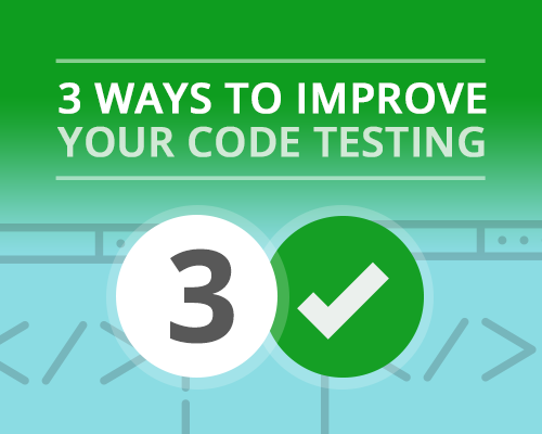 3-Ways-to-Improve-Your-Code-Testing